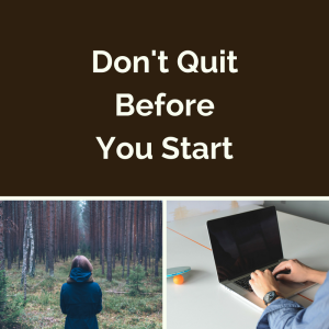 Don't Quit Before You Start2
