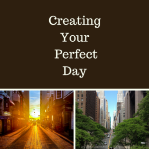Creating Your Perfect Day