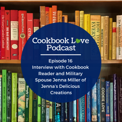 Episode 16 l Interview with Cookbook Reader and Military Spouse Jenna Miller of Jenna's Delicious Creations