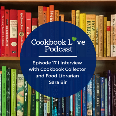 Episode 17 l Interview with Cookbook Collector and Food Librarian Sara Bir