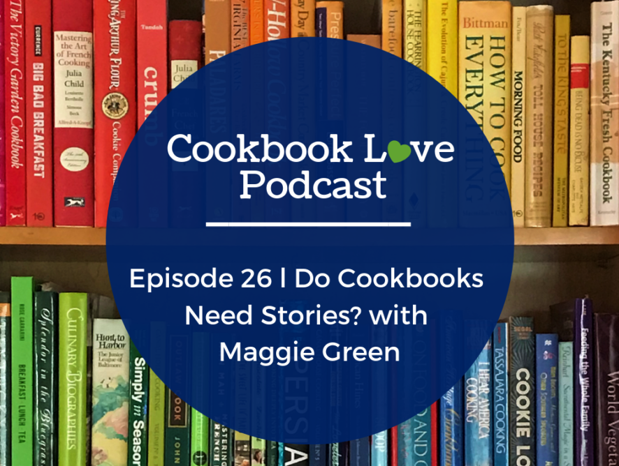 Episode 26 l Do Cookbooks Need Stories? with Maggie Green
