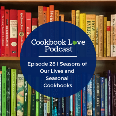 Episode 28 l Seasons of Our Lives and Seasonal Cookbooks