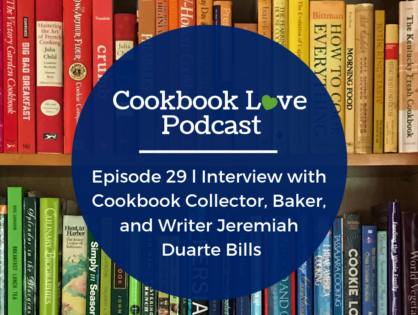 Episode 29 l Interview with Cookbook Collector, Baker, and Writer Jeremiah Duarte Bills