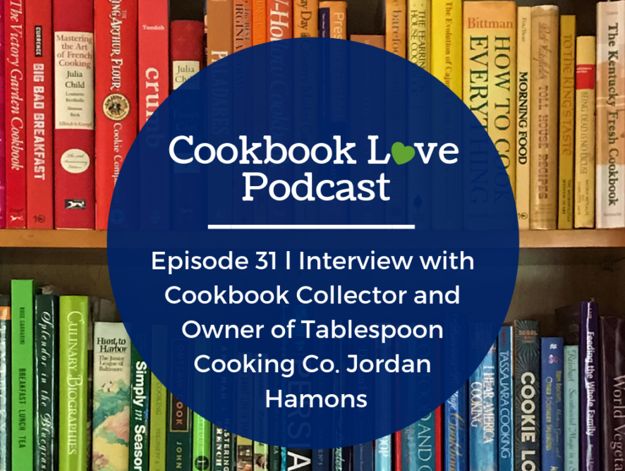 Episode 31 l Interview with Cookbook Collector and Owner of Tablespoon Cooking Co. Jordan Hamons