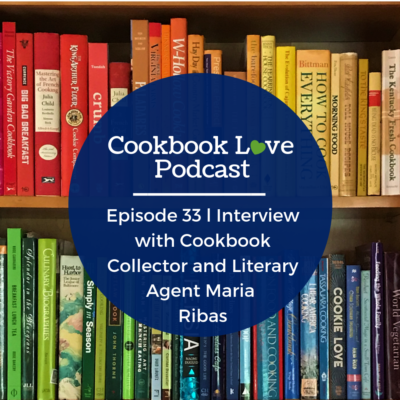 Episode 33 l Interview with Cookbook Collector and Literary Agent Maria Ribas