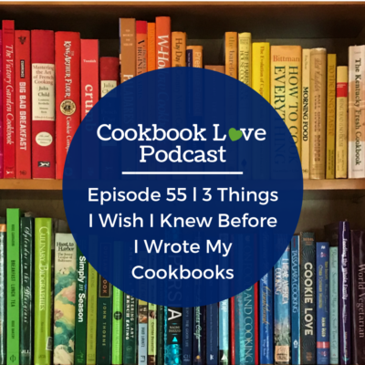 Episode 55 l 3 Things I Wish I Knew Before I Wrote My Cookbooks