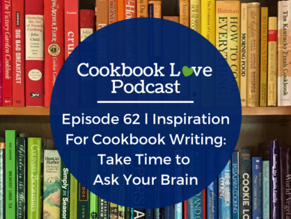 Episode 62 l Inspiration For Cookbook Writing: Take Time to Ask Your Brain