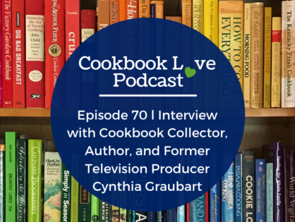 Episode 70 l Interview with Cookbook Collector, Author, and Former Television Producer Cynthia Graubart