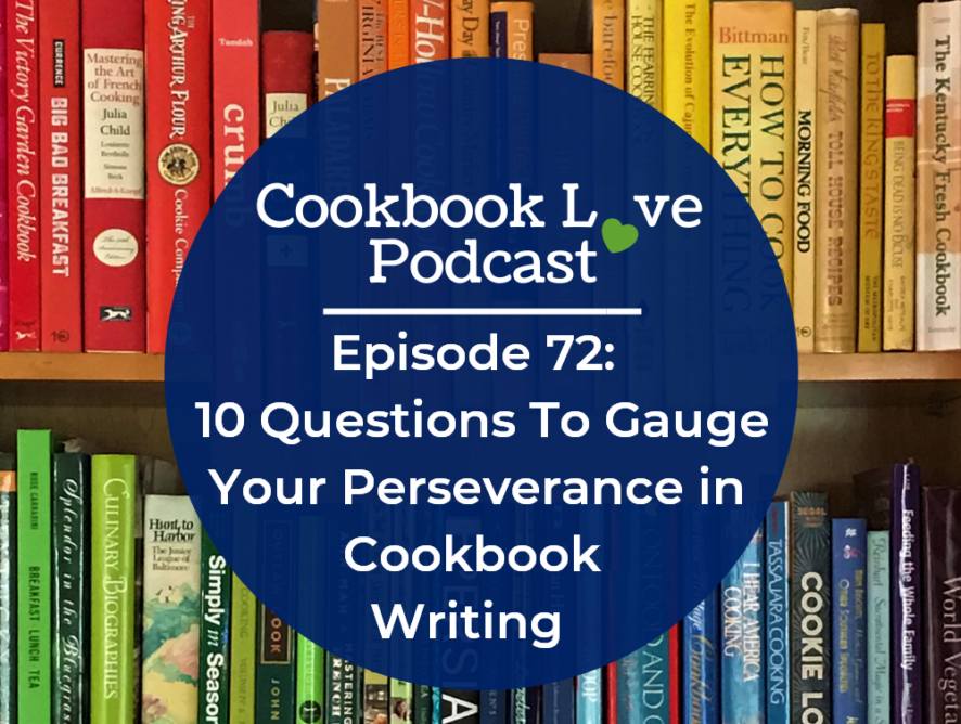 Episode 72: 10 Questions To Gauge Your Perseverance in Cookbook Writing