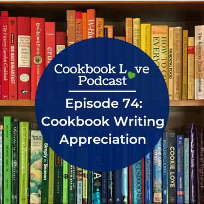 Episode 74: Cookbook Writing Appreciation