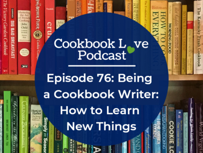 Episode 76: Being a Cookbook Writer: How to Learn New Things
