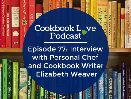 Episode 77: Interview with Personal Chef and Cookbook Writer Elizabeth Weaver