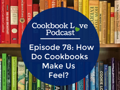 Episode 78: How Do Cookbooks Make Us Feel?