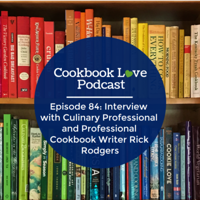 Episode 84: Interview with Culinary Professional and Professional Cookbook Writer Rick Rodgers