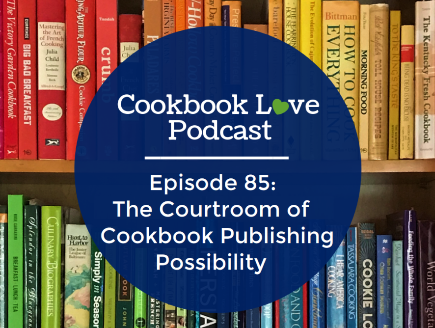 Episode 85:The Courtroom of Cookbook Publishing Possibility