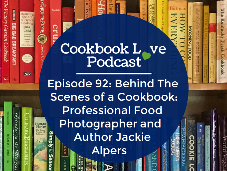 Episode 92: Behind The Scenes of a Cookbook: Professional Food Photographer and Author Jackie Alpers