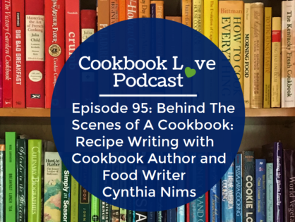 Episode 95: Behind The Scenes of A Cookbook: Recipe Writing with Cookbook Author and Food Writer Cynthia Nims