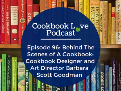 Episode 96: Behind The Scenes of A Cookbook: Cookbook Designer and Art Director Barbara Scott Goodman