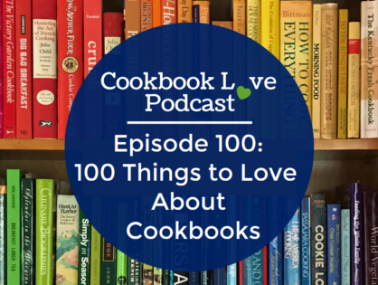 Episode 100: 100 Things to Love About Cookbooks