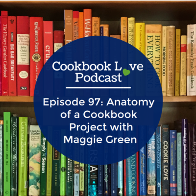 Episode 97: Anatomy of a Cookbook Project with Maggie Green