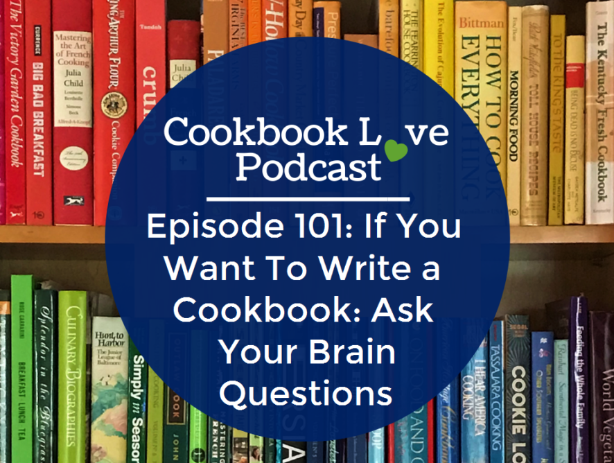 Episode 101: If You Want To Write a Cookbook: Ask Your Brain Questions