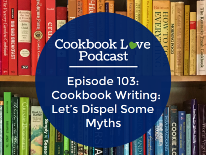 Episode 103: Cookbook Writing: Let's Dispel Some Myths