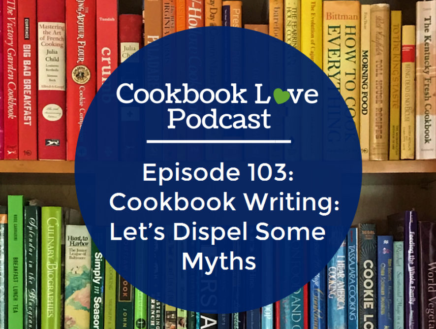 Episode 103: Cookbook Writing: Let's Dispel Some Myths