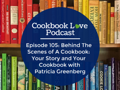 Episode 105: Behind The Scenes of A Cookbook: Your Story and Your Cookbook with Patricia Greenberg