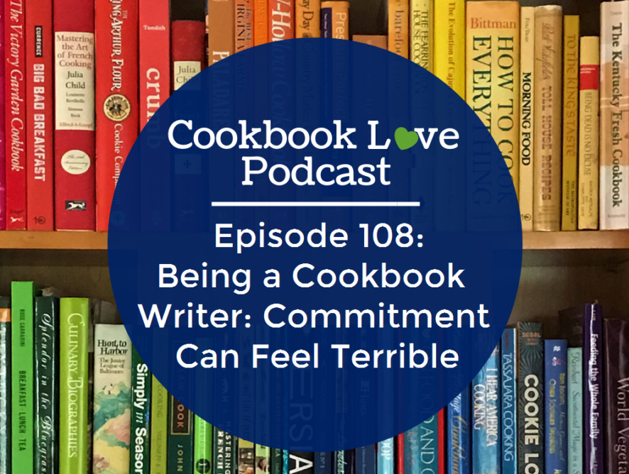 Episode 108: Being a Cookbook Writer: Commitment Can Feel Terrible