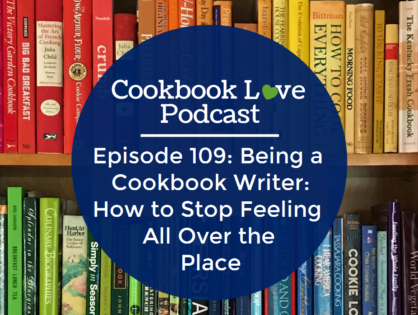Episode 109: Being a Cookbook Writer: How to Stop Feeling All Over the Place