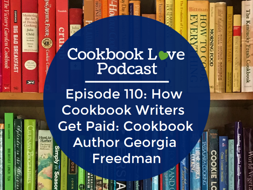 Episode 110: How Cookbook Writers Get Paid: Cookbook Author Georgia Freedman