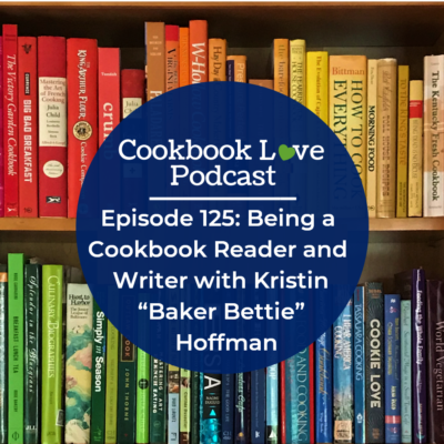 "Episode 125: Being a Cookbook Reader and Writer with Kristin ""Baker Bettie"" Hoffman"