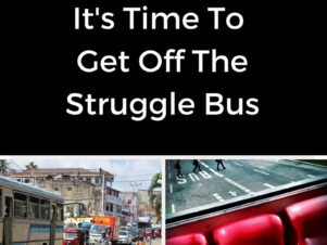 Time To Get Off The Struggle Bus