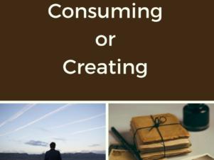 Consuming VS Creating