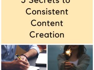 5 Secrets to Consistent Content Creation