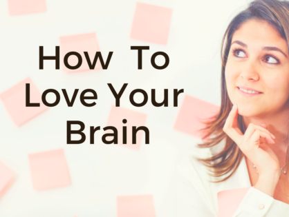 How To Love Your Brain