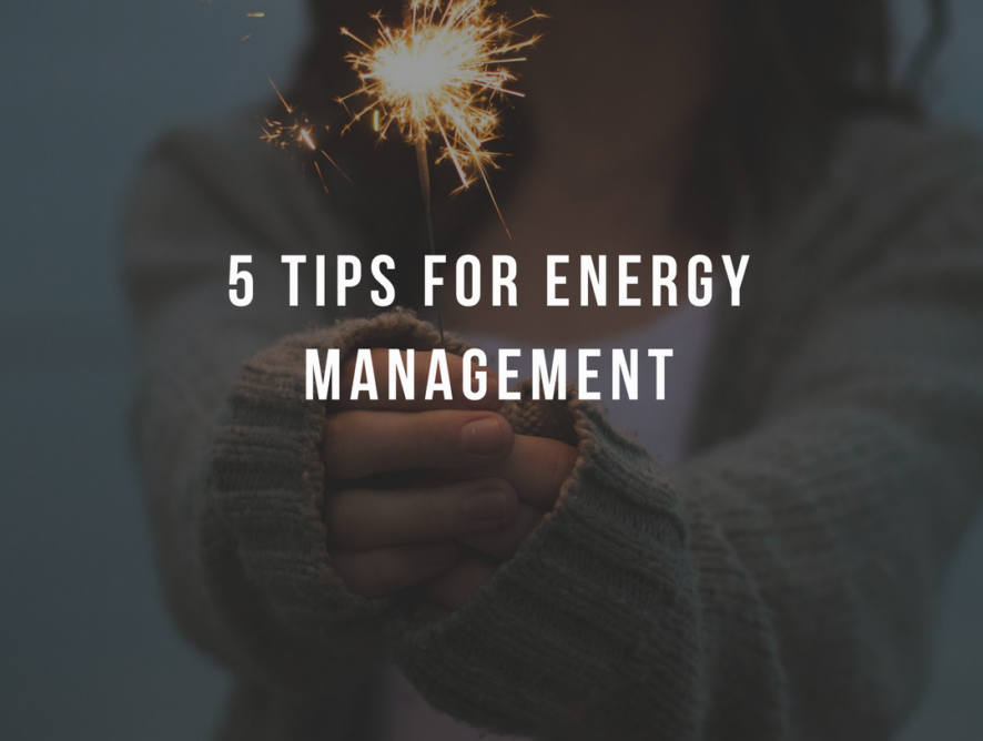 5 Tips for Energy Management
