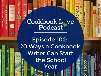 Episode 102: 20 Ways a Cookbook Writer Can Start the School Year