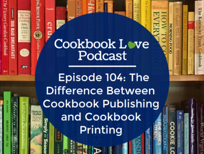 Episode 104: The Difference Between Cookbook Publishing and Cookbook Printing