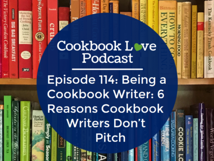Episode 114: Being a Cookbook Writer: 6 Reasons Cookbook Writers Don't Pitch