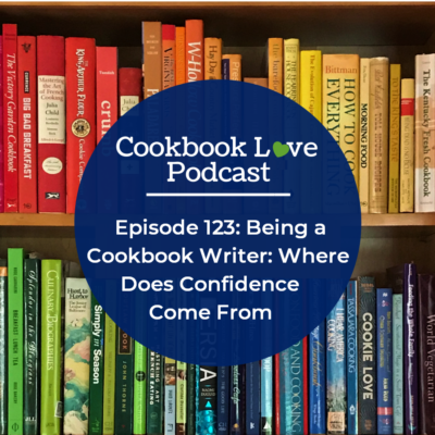 Episode 123: Being a Cookbook Writer: Where Does Confidence Come From