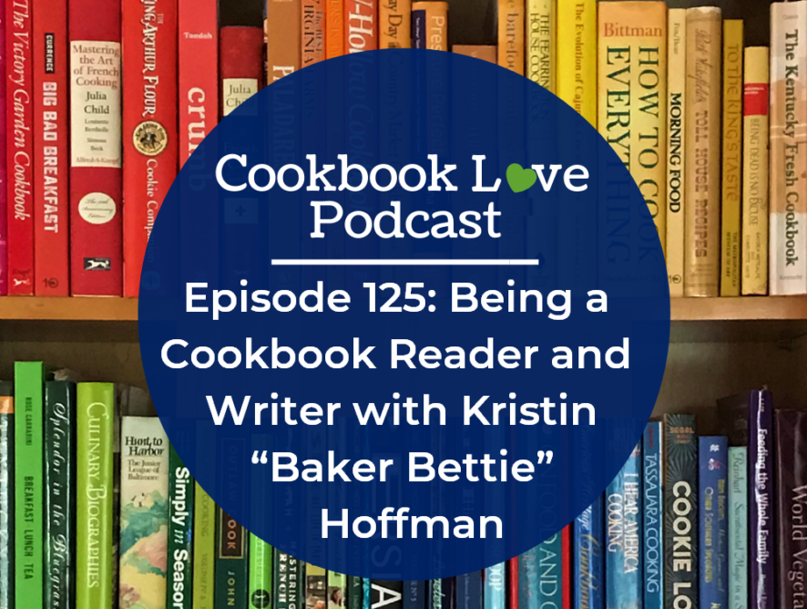 """Episode 125: Being a Cookbook Reader and Writer with Kristin """"Baker Bettie"""" Hoffman"""