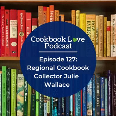 Episode 127: Regional Cookbook Collector Julie Wallace