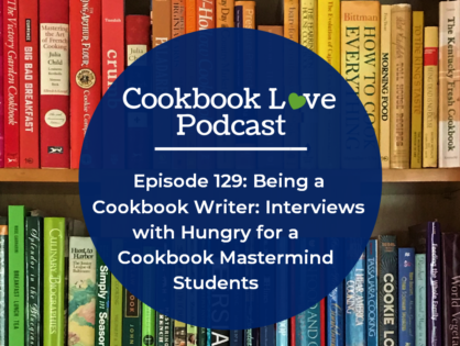 Episode 129: Being a Cookbook Writer: Interviews with Hungry for a Cookbook Mastermind Students