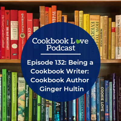 Episode 132: Being a Cookbook Writer: Cookbook Author Ginger Hultin