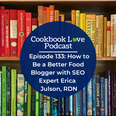 Episode 133: How to Be a Better Food Blogger with SEO Expert Erica Julson, RDN