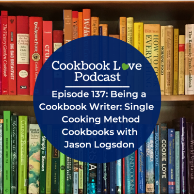 Episode 137: Being a Cookbook Writer: Single Cooking Method Cookbooks with Jason Logsdon
