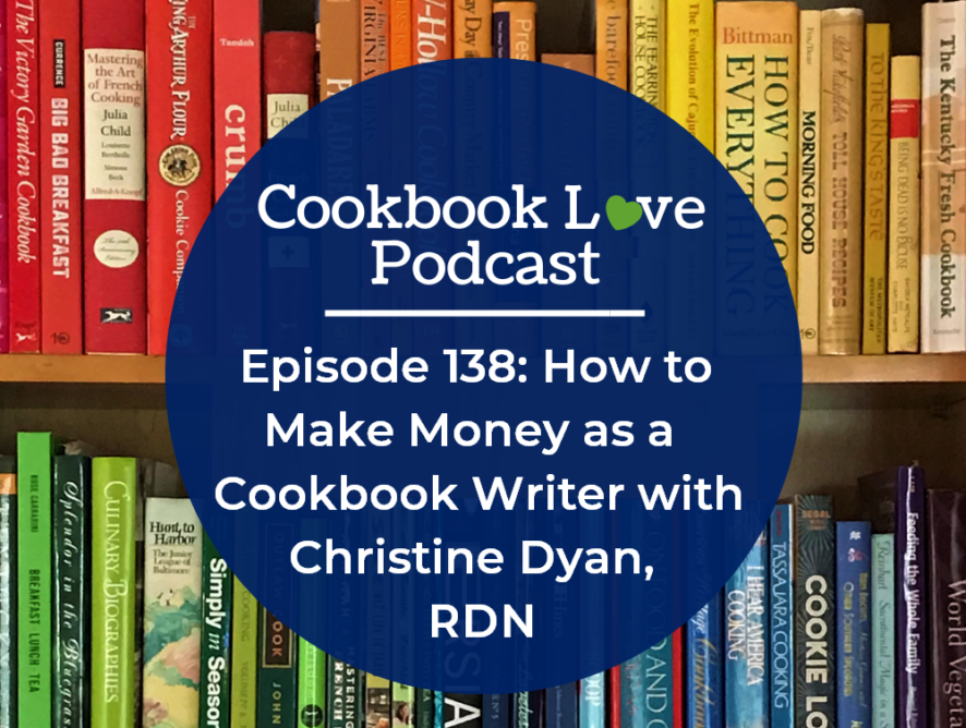 Episode 138: How to Make Money as a Cookbook Writer with Christine Dyan, RDN