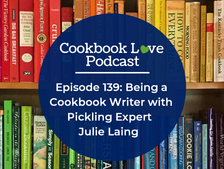 Episode 139: Being a Cookbook Writer with Pickling Expert Julie Laing