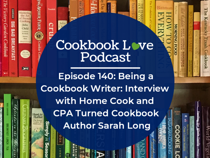 Episode 140: Being a Cookbook Writer: Interview with Home Cook and CPA Turned Cookbook Author Sarah Long